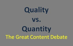 Content Quality vs. Content Quantity – The Great Content Debate | Marketing Insider Group