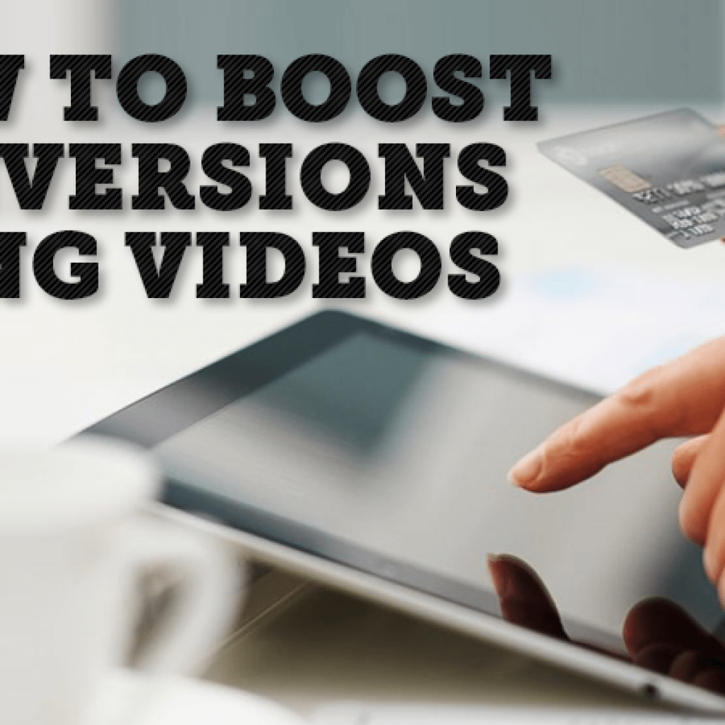 How to Boost Conversions Using Videos