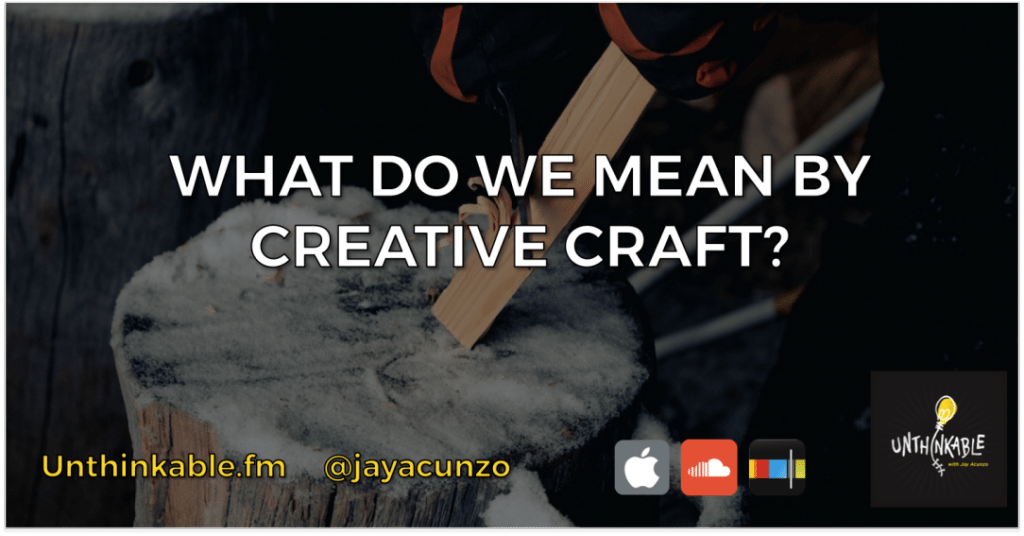 "What Do Creative People Mean by ""Craft"" Anyway? [Unthinkable Podcast]"