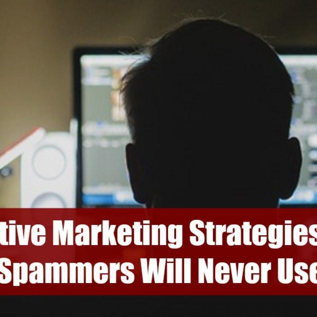 Effective Marketing Strategies That Spammers Will Never Use