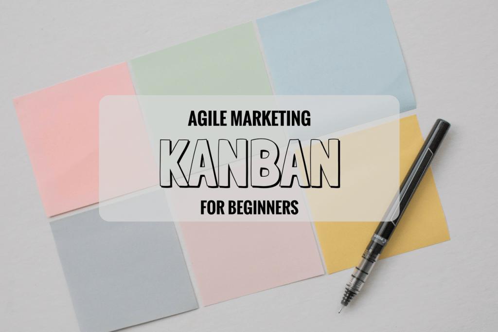 Beginner's Guide to Kanban for Agile Marketing