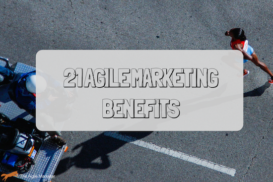 Benefits of Agile Marketing: 21 Stats You Need to Know