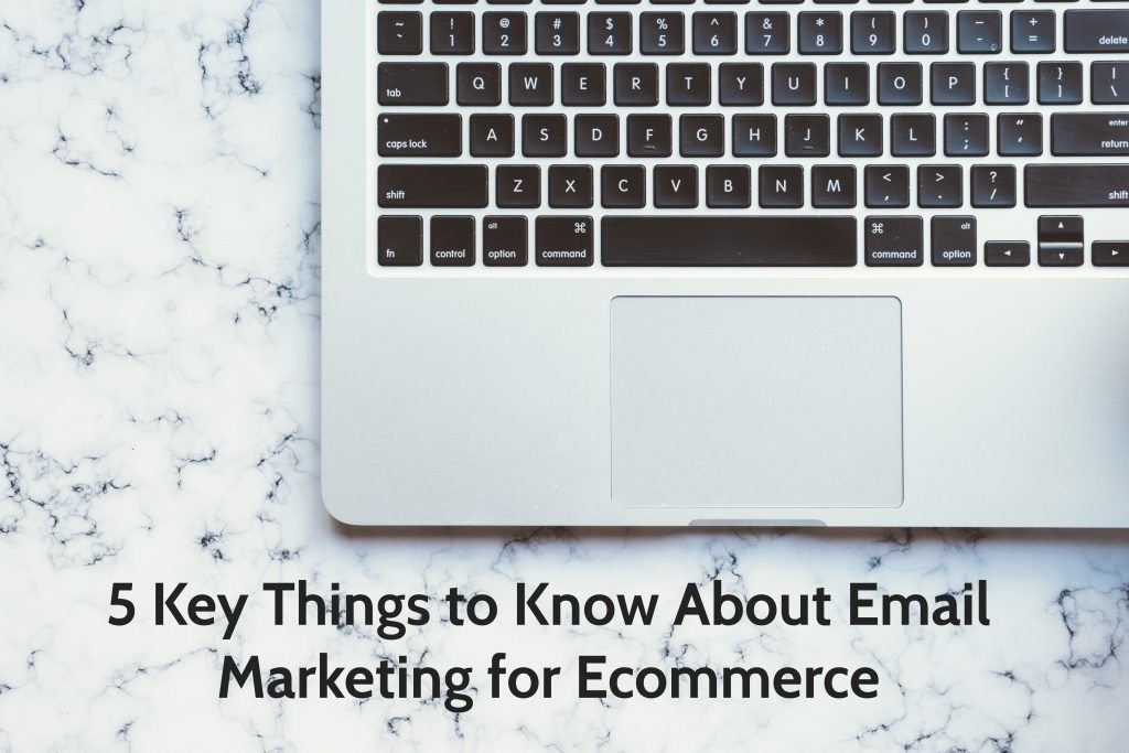 5 Key Things to Know About Email Marketing for Ecommerce