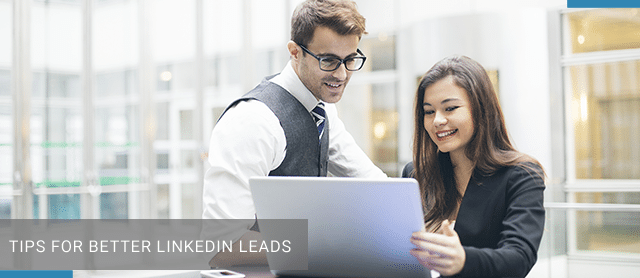 7 Tips for Better LinkedIn Leads