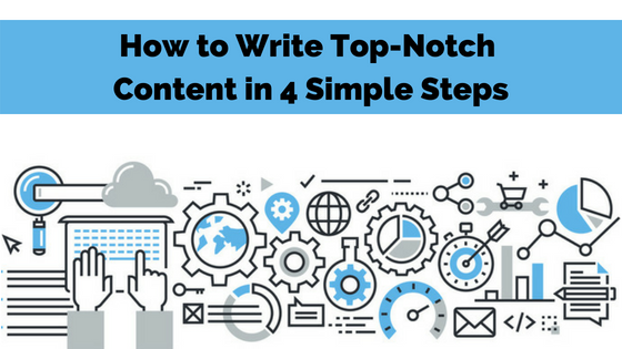 How to Write Top-Notch Content in 4 Simple Steps