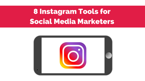 8 Instagram Tools for Social Media Marketers