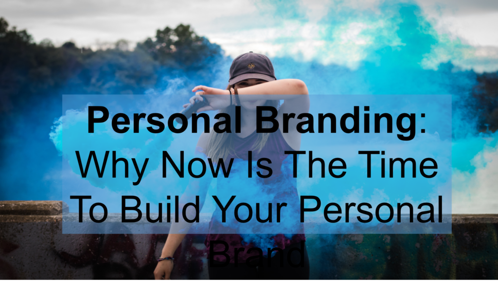 Personal Branding – Why Now Is The Time To Build Your Personal Brand