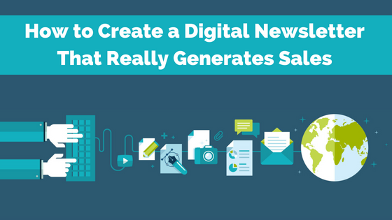 How to Create a Digital Newsletter That Really Generates New Sales
