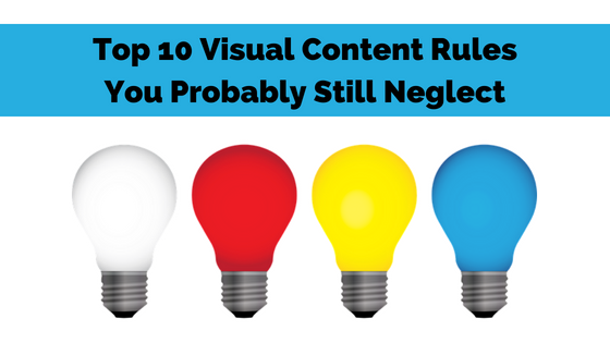 Top 10 Visual Content Rules You Probably Still Neglect
