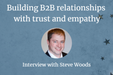 Building B2B Relationships With Trust and Empathy [Interview]
