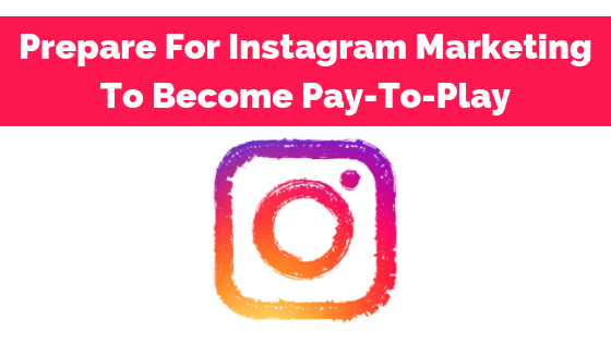 Prepare For Instagram Marketing To Become Pay-To-Play