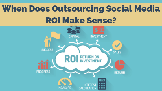 When Does Outsourcing Social Media ROI Make Sense?