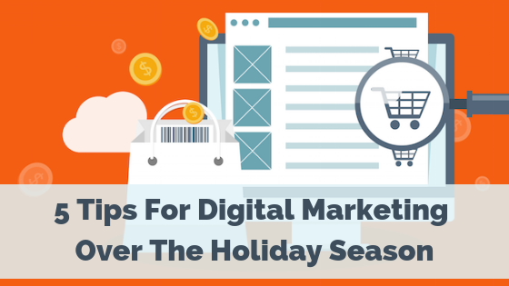 5 Tips for Digital Marketing Over the Holiday Season