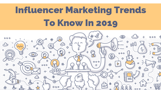 4 Influencer Marketing Trends to Rock 2019