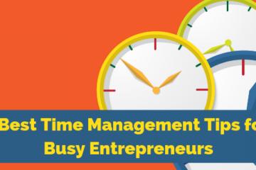 4 Best Time Management Tips for Busy Entrepreneurs