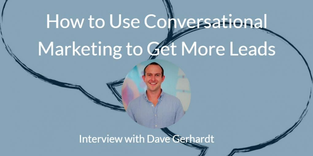 Use Conversational Marketing & Sales? Dave Gerhardt on Why You Should