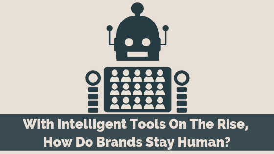 With Intelligent Tools on the Rise, How Do Brands Stay Human?