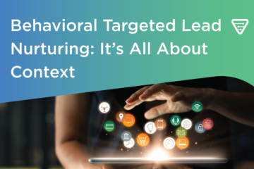 Behavioral Targeted Lead Nurturing: It's All About Context