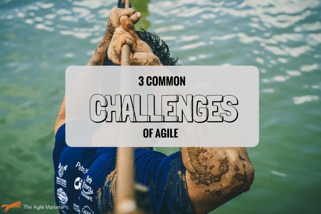 3 of the Biggest Agile Marketing Challenges
