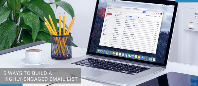 5 Ways to Build a Highly-Engaged Email List