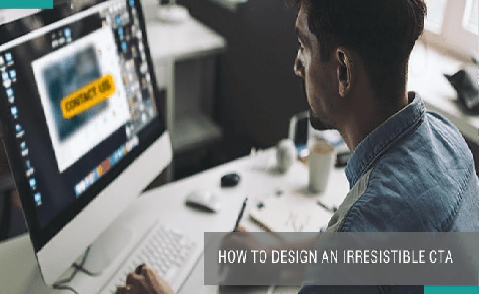 How to Design an Irresistible CTA