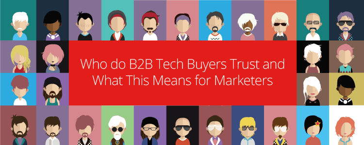 Who do B2B Tech Buyers Trust and What This Means for Marketers