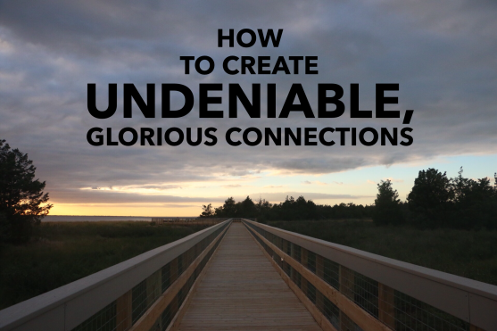Are You Ready To Create Undeniable Glorious Connections
