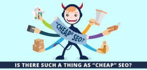 """Is There Such A Thing As """"Cheap"""" SEO?"""