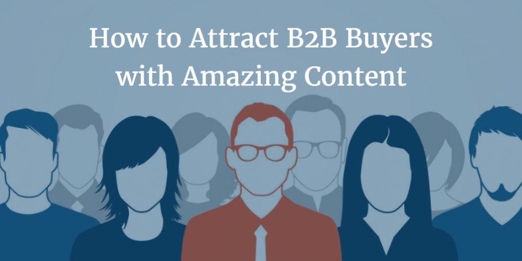 How to Attract B2B Buyers with Killer Content