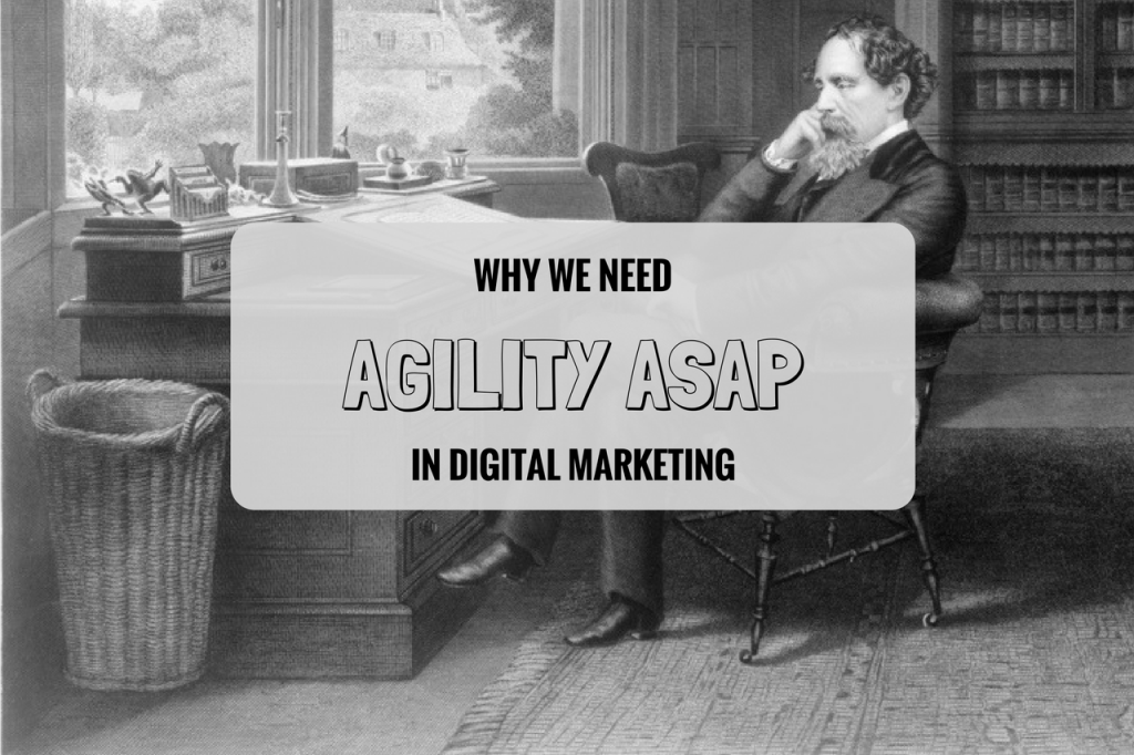 The Best (and Worst) of Times: Why Digital Marketing Needs Agility ASAP