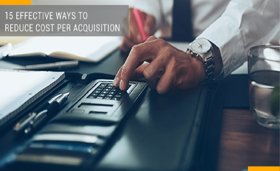 15 Effective Ways to Reduce Cost Per Acquisition