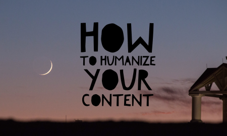How To Humanize Your Content