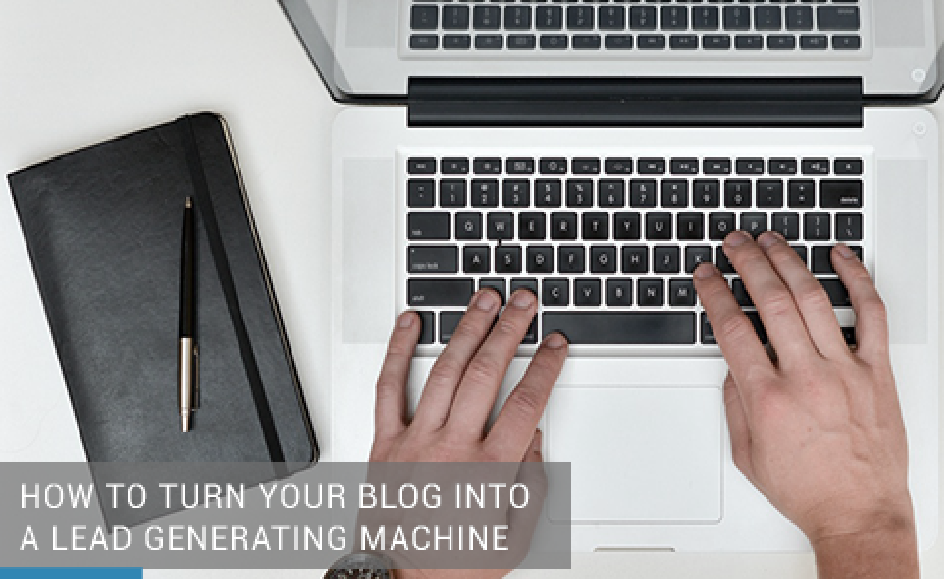 How to Turn Your Blog into a Lead Generating Machine