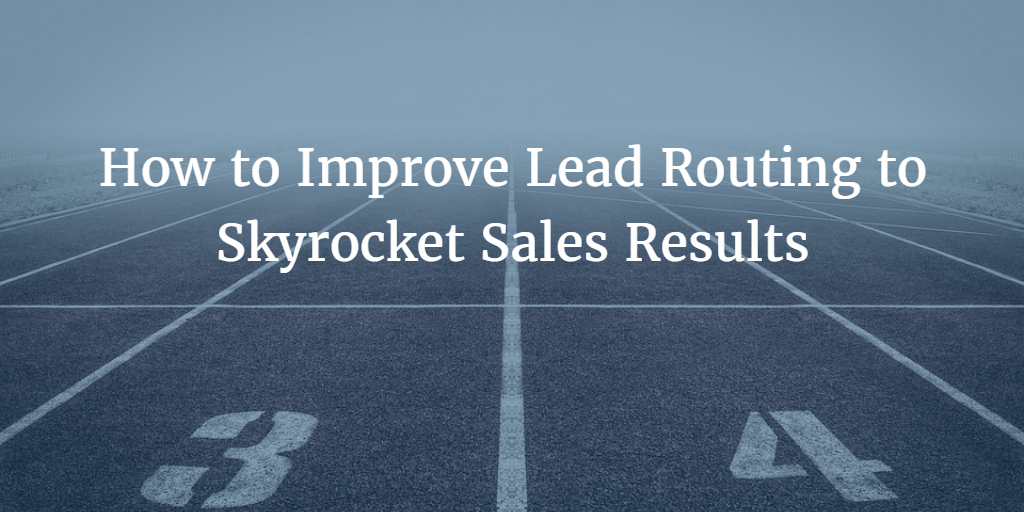 How to Improve Lead Routing to Skyrocket Sales Results