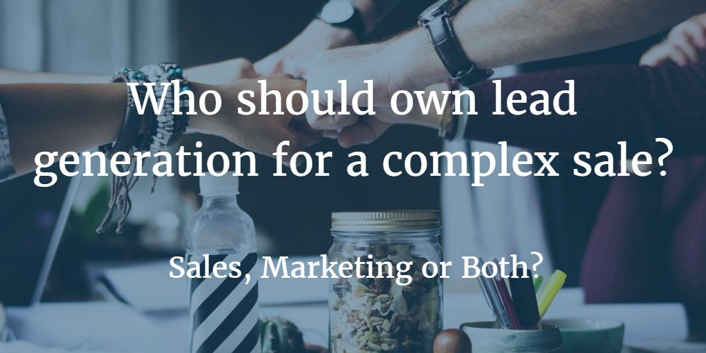 Who Should Own Lead Generation For A Complex Sale?