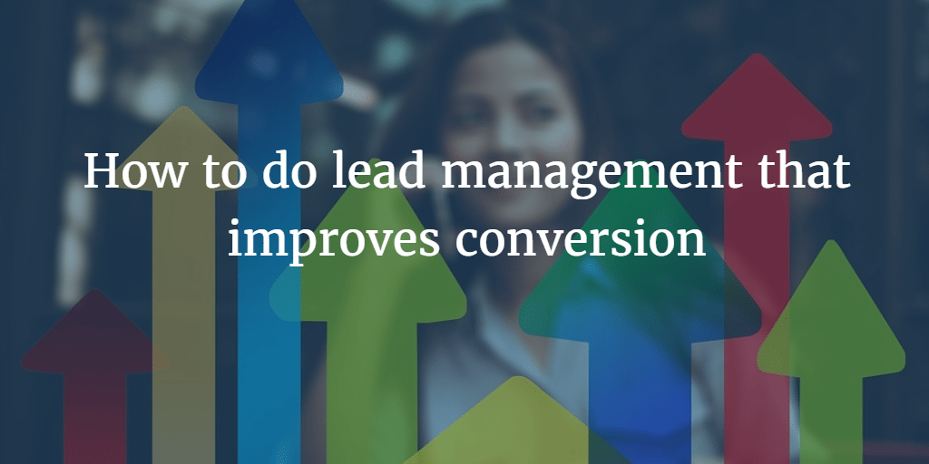 How To Do Lead Management That Improves Conversion