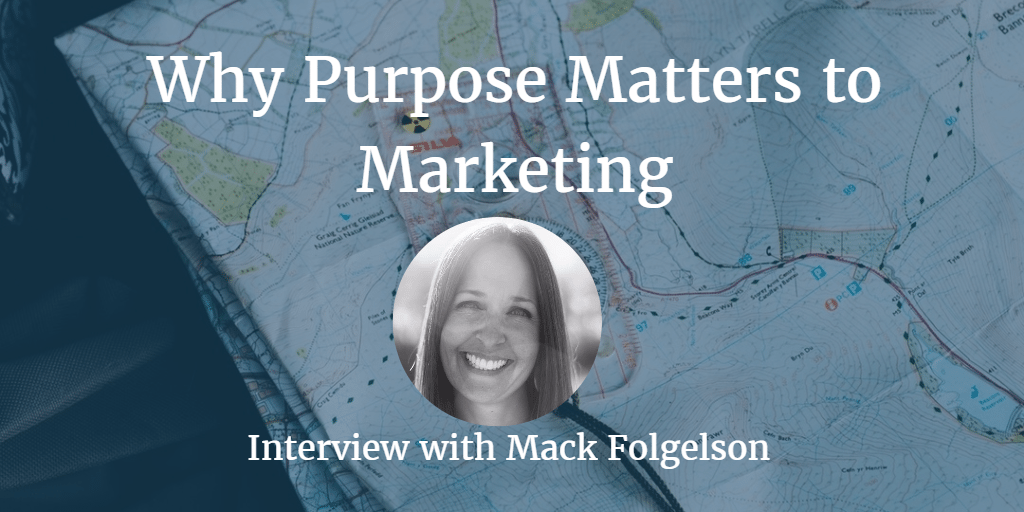 These Are The 3 Big Reasons Why Purpose Matters to Marketing