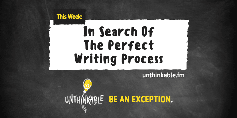In Search of the Perfect Writing Process [Podcast]