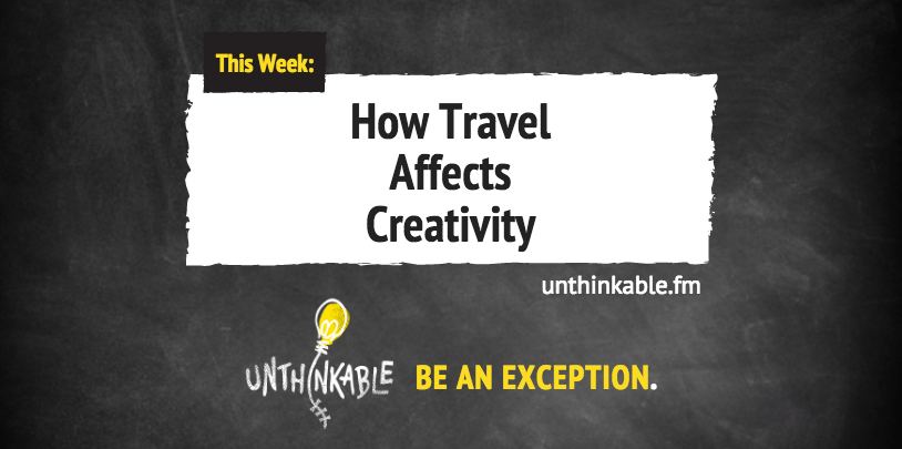 How Travel Affects Creativity: An Exploration for Content Marketers [Podcast]