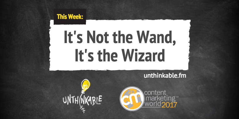 """It's Not the Wand, It's the Wizard"" – Untold Stories of Content Marketing's Best Speakers [Podcast]"