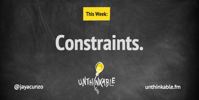 How To Use Constraints To Create Better Work [Podcast]