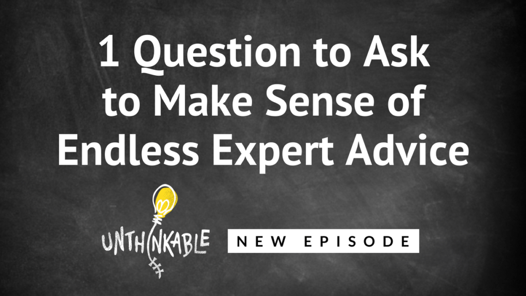 1 Question to Ask to Make Sense of Endless Expert Advice [Podcast]
