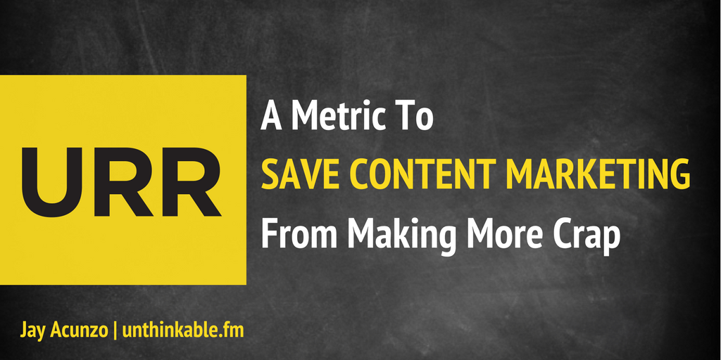 URR: A Made-Up Metric to Save Content Marketing from Making More Crap