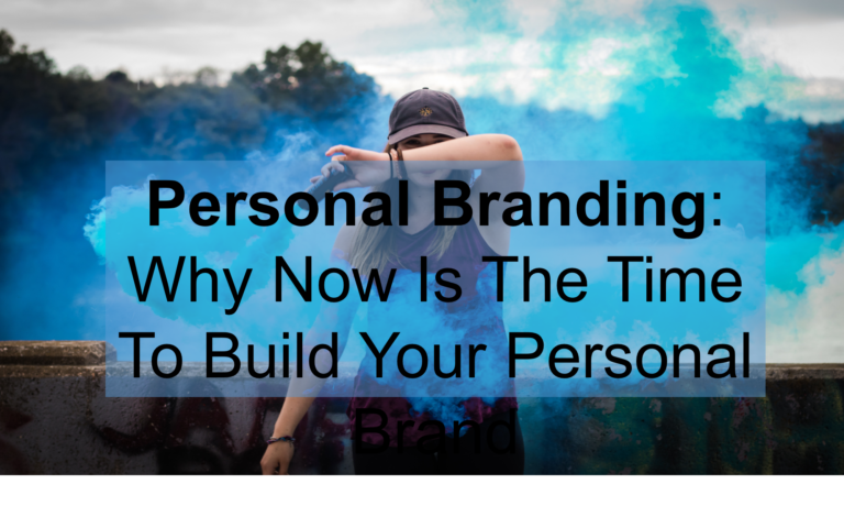 Personal Branding - Why Now is the Time to Build Your Personal Brand