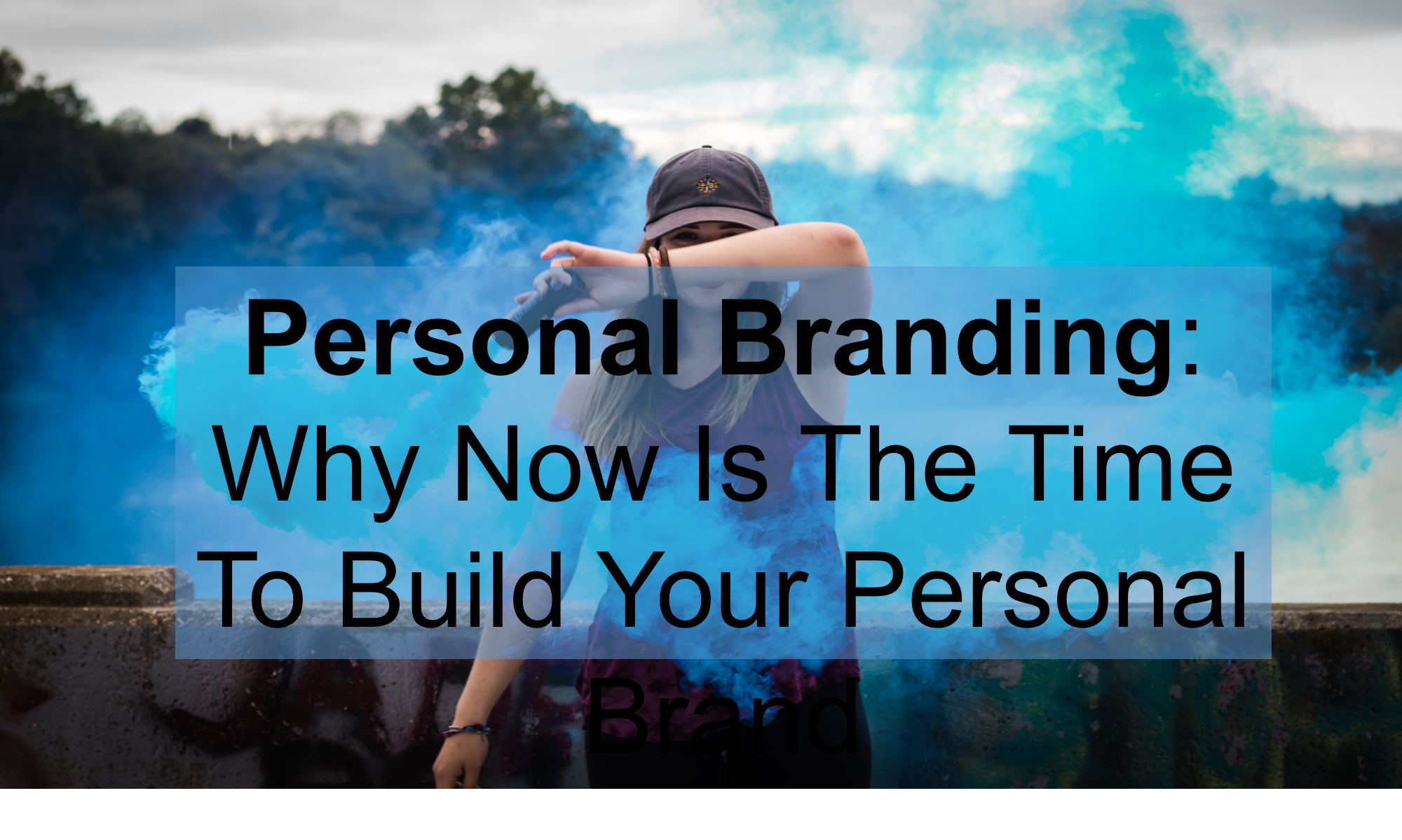Personal Branding Why Now is the Time to Build Your