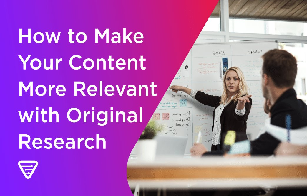 How to Make Your Content More Relevant with Original Research