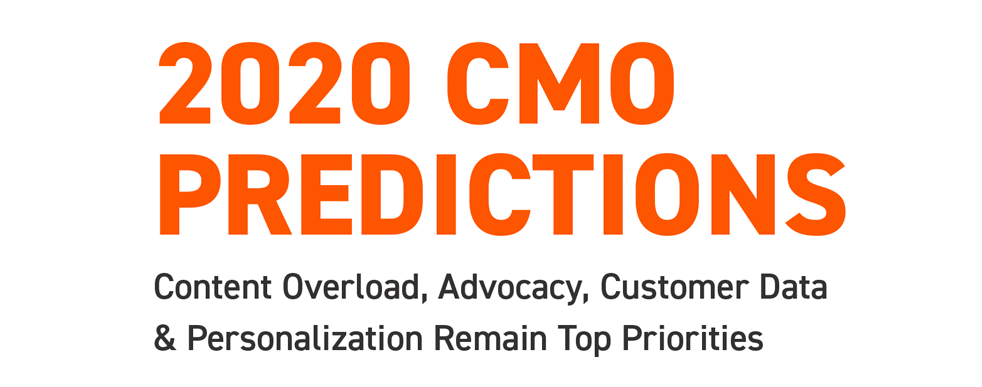 2020 CMO Predictions: Content Overload, Advocacy, Customer Data and Personalization Remain Top Priorities
