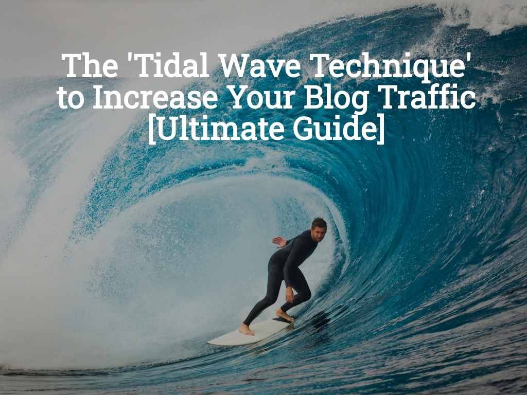 The Tidal Wave Technique to Increasing Your Blog Traffic [Ultimate Guide]