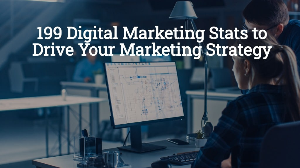 199 Digital Marketing Stats to Drive Your Marketing Strategy