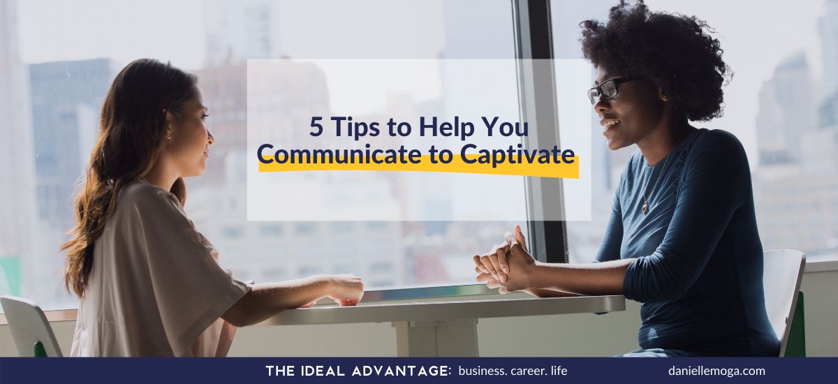 Communicate to Captivate: 5 Tips to Improve Your Communication Skills